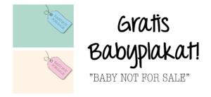 gratis plakat, gratis børneplakat, gratis babyplakat, gratis sjov plakat, baby not for sale, plakater til børneværelset, plakater til babyværelset