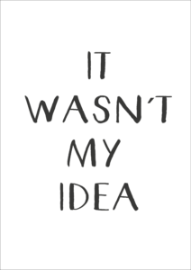 It-wasent-my-idea-gratis-plakat