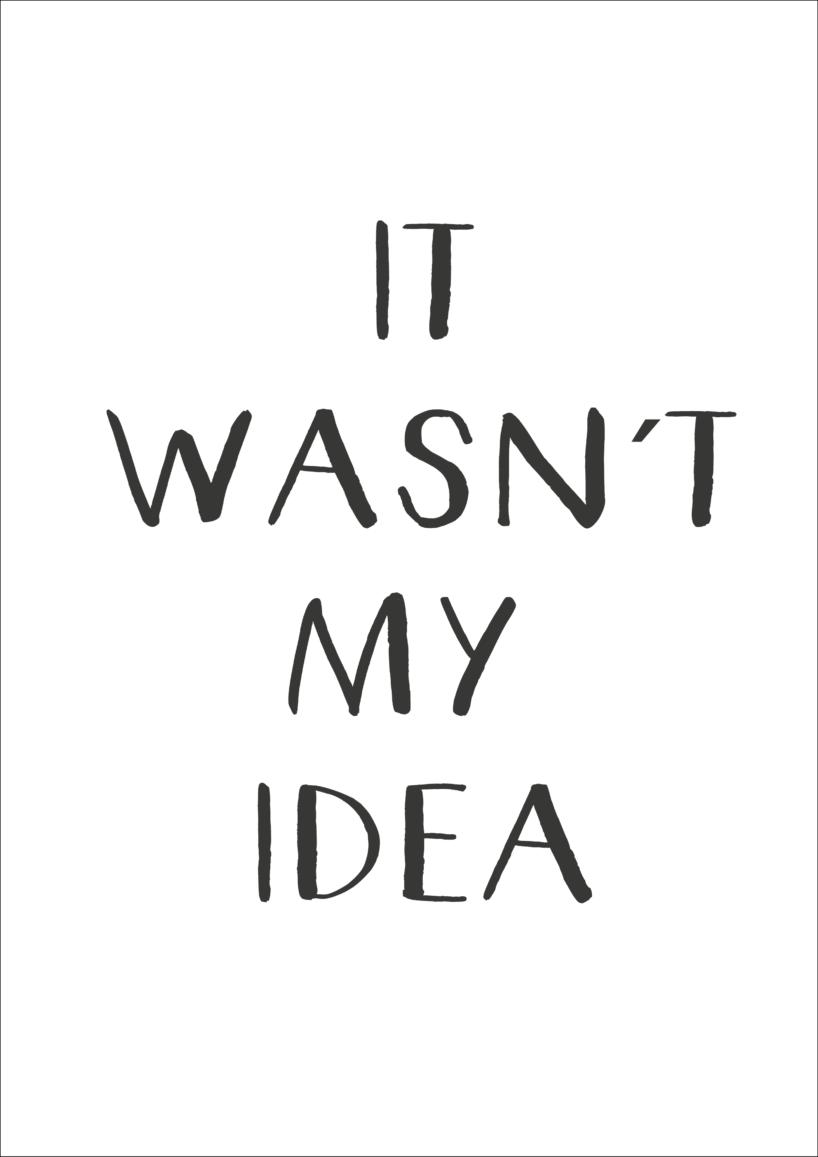 It-wasent-my-idea-gratis-plakat, gratis plakater til børn, børneplakater, gratis plakater, print selv plakater, plakater du selv kan printe, plakater med undskyldninger, humoristiske plakater, humoristiske børne plakater